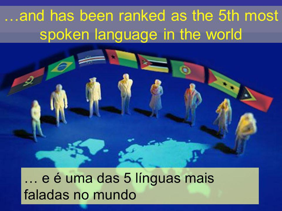The Portuguese language is spoken in five continents… A Língua Portuguesa é falada em 5 continentes...