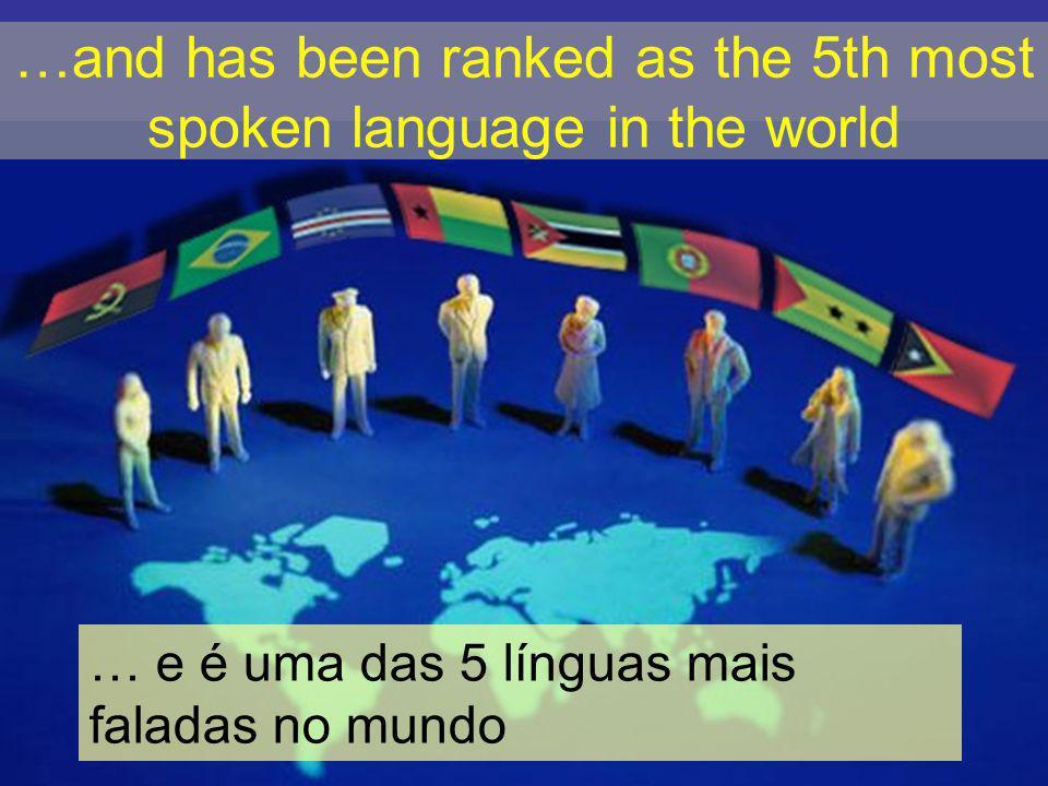…and has been ranked as the 5th most spoken language in the world … e é uma das 5 línguas mais faladas no mundo