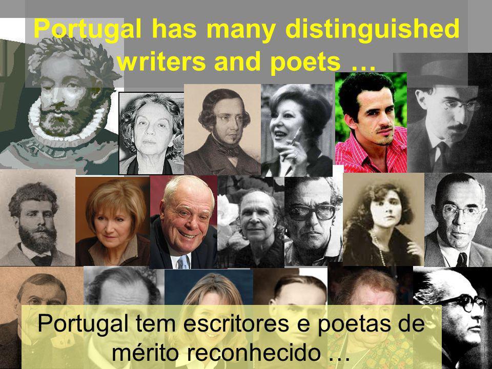 Portugal has many distinguished writers and poets … Portugal tem escritores e poetas de mérito reconhecido …