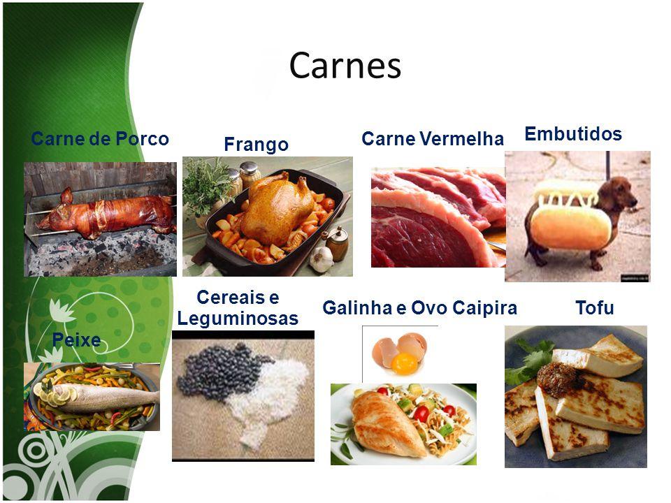 Carnes Carne de PorcoCarne Vermelha Frango Embutidos Peixe Cereais e Leguminosas Galinha e Ovo CaipiraTofu