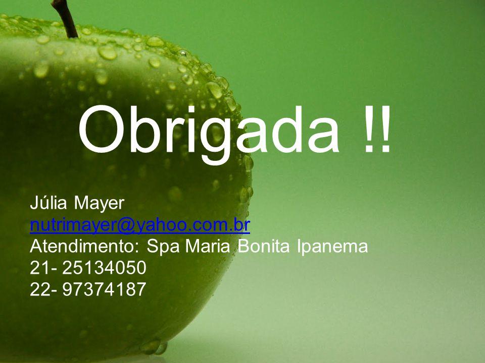 Obrigada !! Júlia Mayer nutrimayer@yahoo.com.br Atendimento: Spa Maria Bonita Ipanema 21- 25134050 22- 97374187