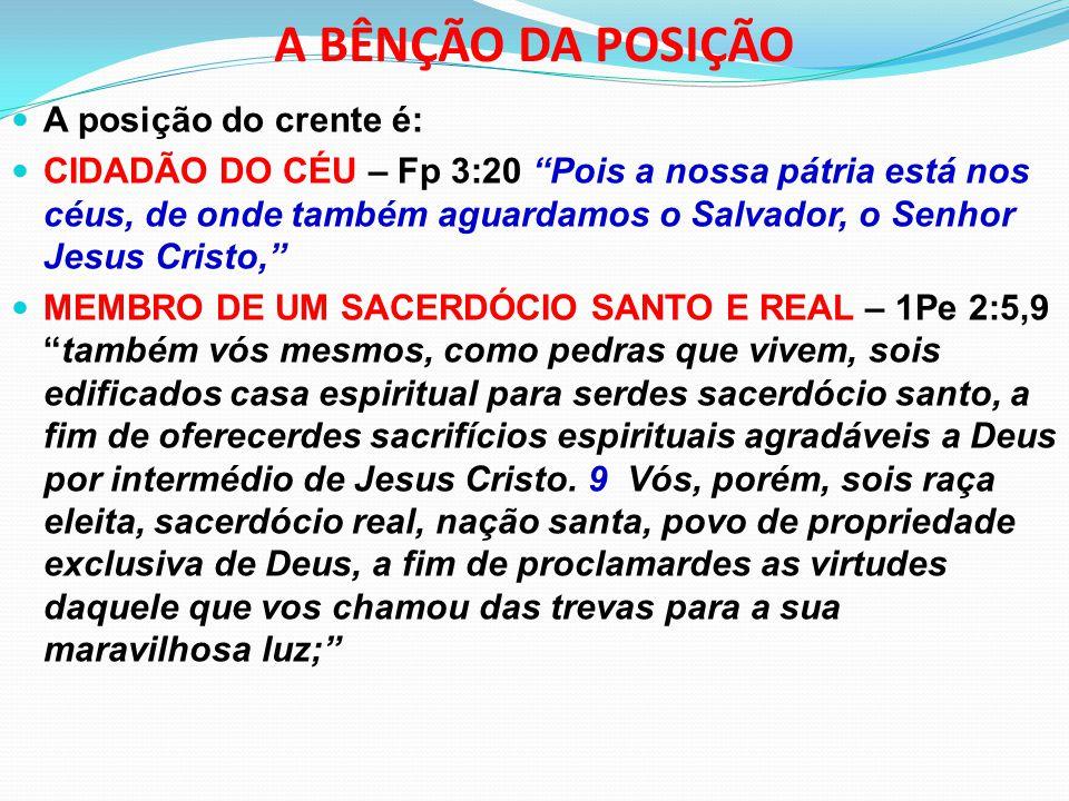 """A BÊNÇÃO DA POSIÇÃO A posição do crente é: CIDADÃO DO CÉU – Fp 3:20 """"Pois a nossa pátria está nos céus, de onde também aguardamos o Salvador, o Senhor"""