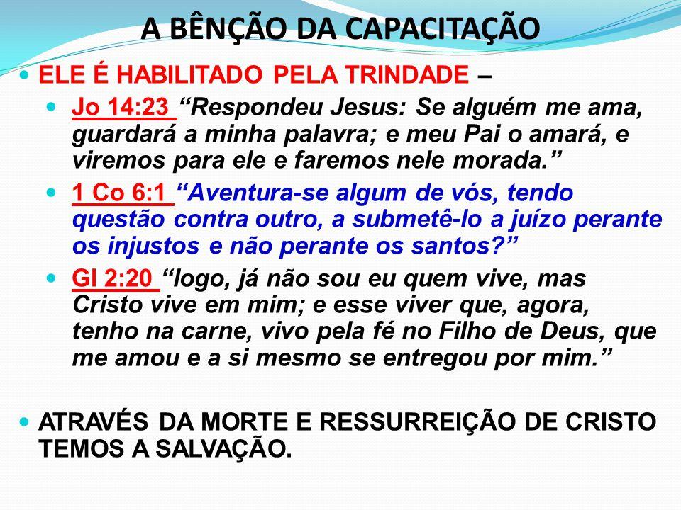 """A BÊNÇÃO DA CAPACITAÇÃO ELE É HABILITADO PELA TRINDADE – Jo 14:23 """"Respondeu Jesus: Se alguém me ama, guardará a minha palavra; e meu Pai o amará, e v"""