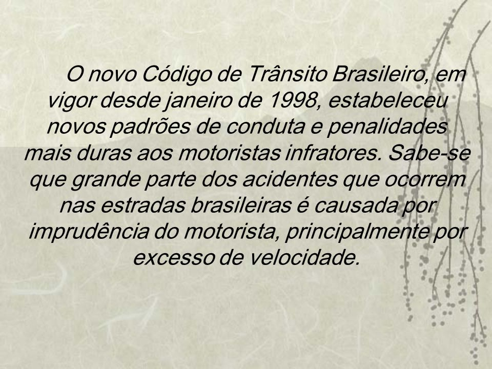 O novo Código de Trânsito Brasileiro, em vigor desde janeiro de 1998, estabeleceu novos padrões de conduta e penalidades mais duras aos motoristas inf