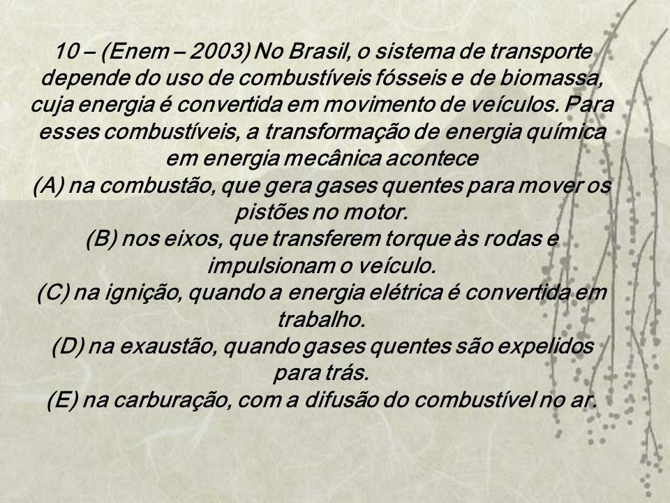 10 – (Enem – 2003) No Brasil, o sistema de transporte depende do uso de combustíveis fósseis e de biomassa, cuja energia é convertida em movimento de