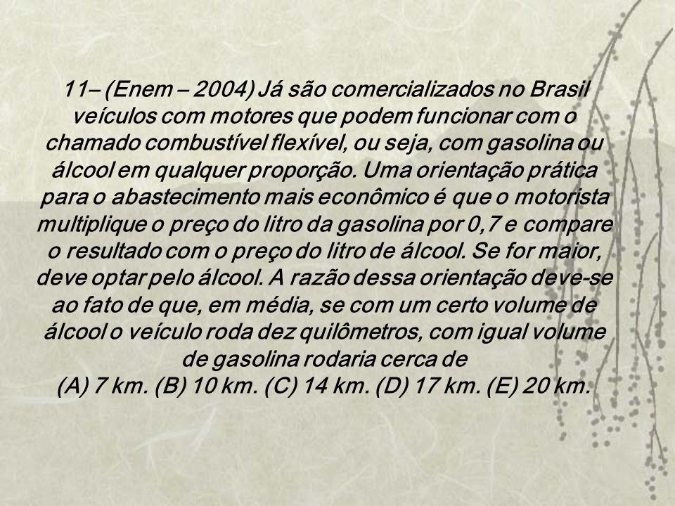 11– (Enem – 2004) Já são comercializados no Brasil veículos com motores que podem funcionar com o chamado combustível flexível, ou seja, com gasolina