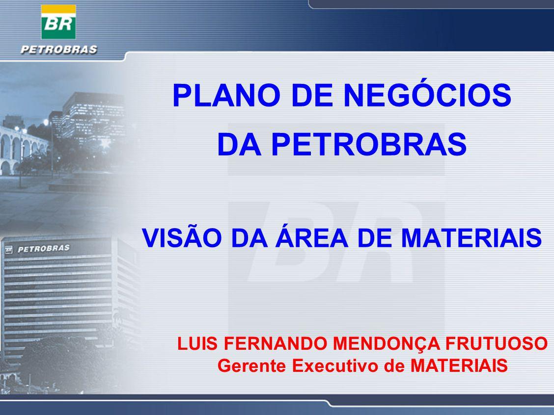 PLANO DE NEGÓCIOS DA PETROBRAS VISÃO DA ÁREA DE MATERIAIS LUIS FERNANDO MENDONÇA FRUTUOSO Gerente Executivo de MATERIAIS