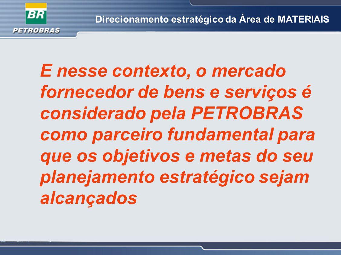 Direcionamento estratégico da Área de MATERIAIS E nesse contexto, o mercado fornecedor de bens e serviços é considerado pela PETROBRAS como parceiro f