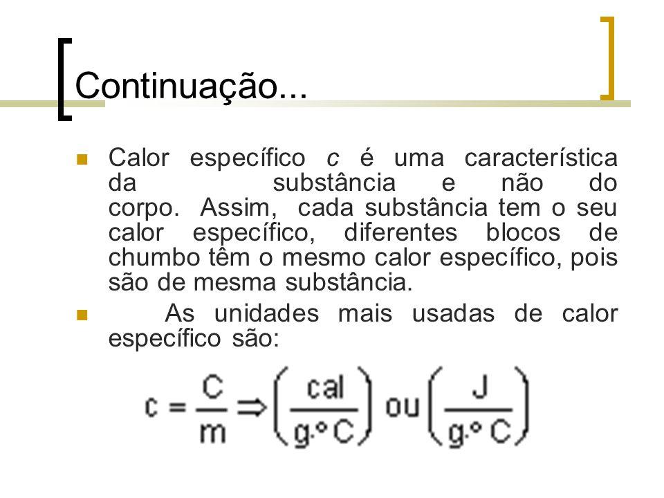 Continuação... Calor específico c é uma característica da substância e não do corpo. Assim, cada substância tem o seu calor específico, diferentes blo