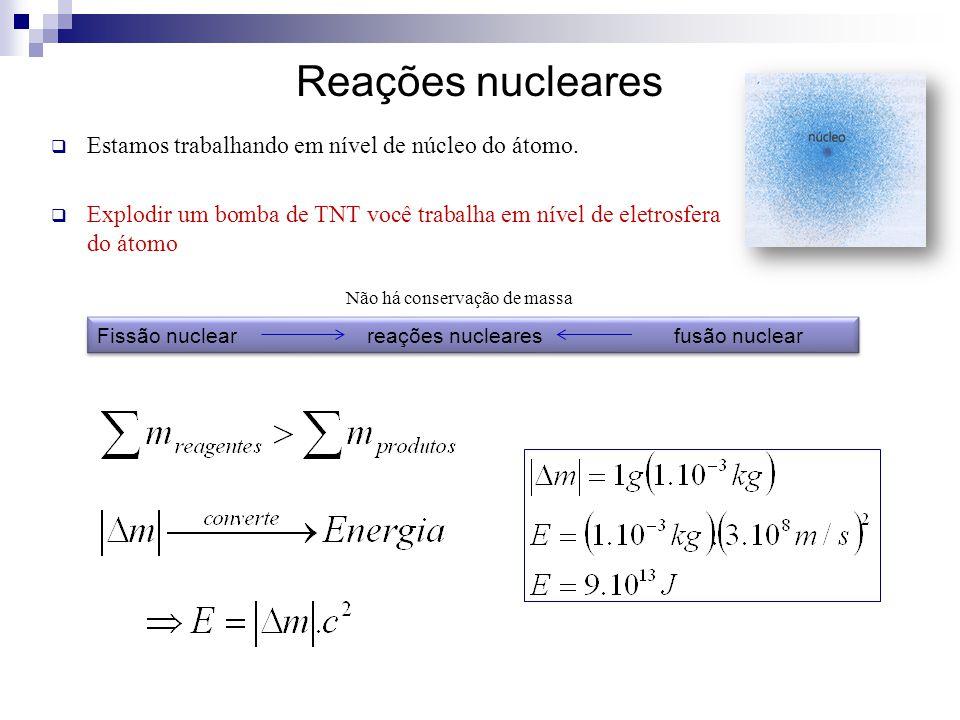  Estamos trabalhando em nível de núcleo do átomo.  Explodir um bomba de TNT você trabalha em nível de eletrosfera do átomo Fissão nuclear reações nu