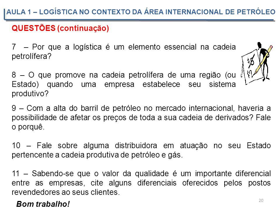 QUESTÕES (continuação) 7 – Por que a logística é um elemento essencial na cadeia petrolífera? 8 – O que promove na cadeia petrolífera de uma região (o
