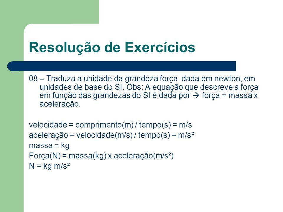 Resolução de Exercícios 08 – Traduza a unidade da grandeza força, dada em newton, em unidades de base do SI. Obs: A equação que descreve a força em fu