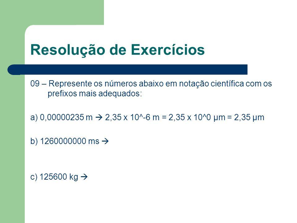 Resolução de Exercícios 09 – Represente os números abaixo em notação científica com os prefixos mais adequados: a) 0,00000235 m  2,35 x 10^-6 m = 2,3