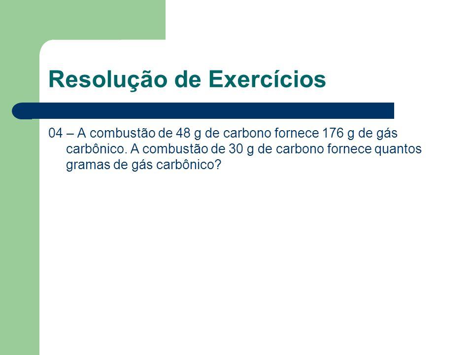 Resolução de Exercícios 04 – A combustão de 48 g de carbono fornece 176 g de gás carbônico. A combustão de 30 g de carbono fornece quantos gramas de g