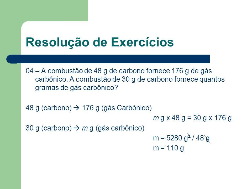 Resolução de Exercícios 04 – A combustão de 48 g de carbono fornece 176 g de gás carbônico.