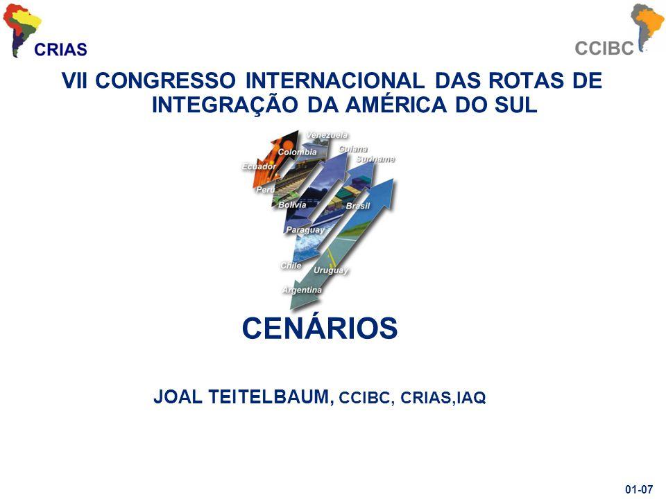VII CONGRESSO INTERNACIONAL DAS ROTAS DE INTEGRAÇÃO DA AMÉRICA DO SUL CENÁRIOS JOAL TEITELBAUM, CCIBC, CRIAS,IAQ 01-07