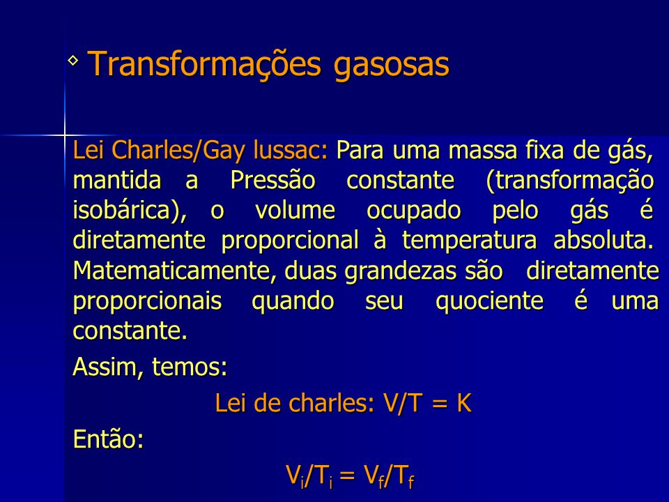 Transformações gasosas ◊ Lei Charles/Gay lussac: Para uma massa fixa de gás, mantida a Pressão constante (transformação isobárica), o volume ocupado p