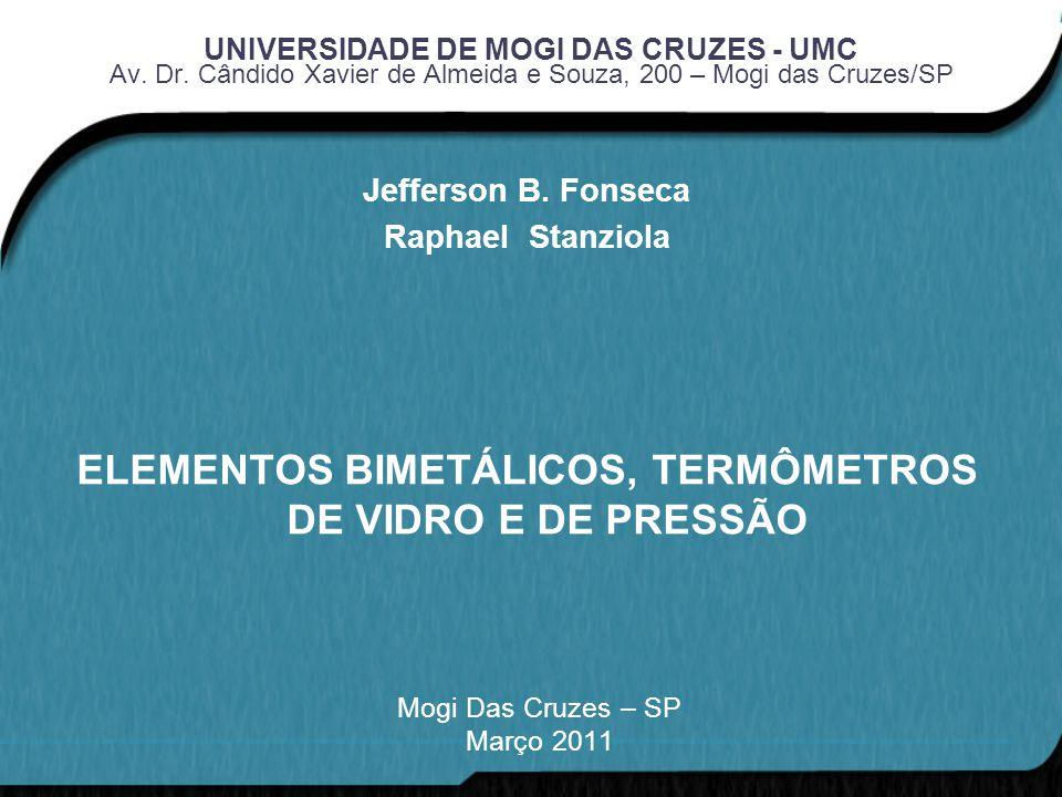 UNIVERSIDADE DE MOGI DAS CRUZES - UMC Av. Dr. Cândido Xavier de Almeida e Souza, 200 – Mogi das Cruzes/SP Mogi Das Cruzes – SP Março 2011 Jefferson B.