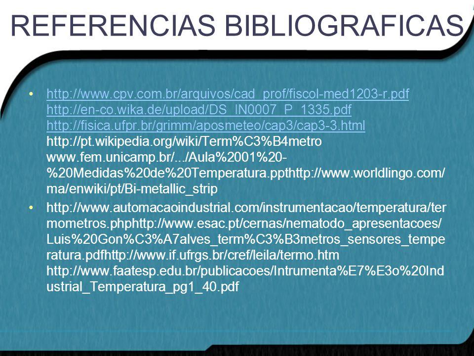 REFERENCIAS BIBLIOGRAFICAS http://www.cpv.com.br/arquivos/cad_prof/fiscol-med1203-r.pdf http://en-co.wika.de/upload/DS_IN0007_P_1335.pdf http://fisica