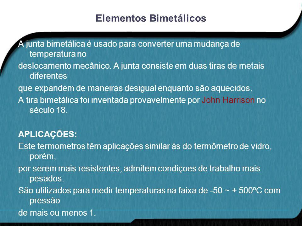 Elementos Bimetálicos A junta bimetálica é usado para converter uma mudança de temperatura no deslocamento mecânico. A junta consiste em duas tiras de
