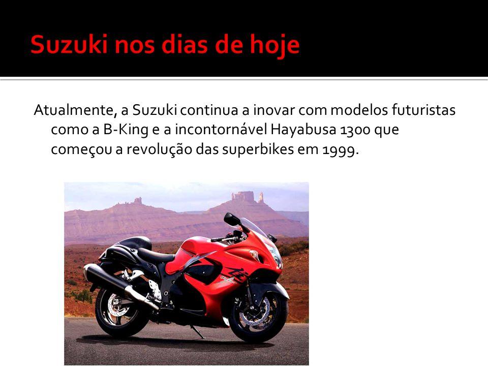 Atualmente, a Suzuki continua a inovar com modelos futuristas como a B-King e a incontornável Hayabusa 1300 que começou a revolução das superbikes em