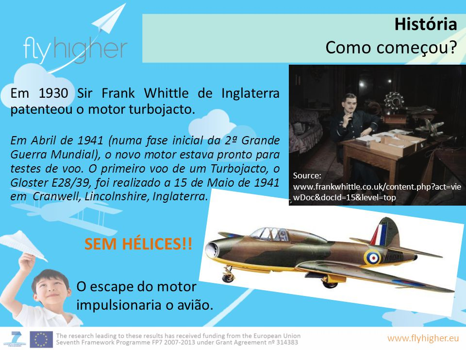 www.flyhigher.eu Em 1930 Sir Frank Whittle de Inglaterra patenteou o ...