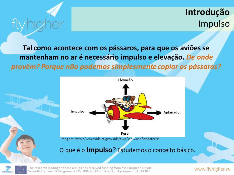 www.flyhigher.eu Tal como acontece com os pássaros, para que os aviões se mantenham no ar é necessário impulso e elevação. De onde provêm? Porque não