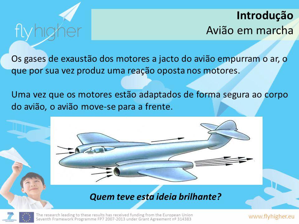 www.flyhigher.eu Os gases de exaustão dos motores a jacto do avião empurram o ar, o que por sua vez produz uma reação oposta nos motores. Uma vez que