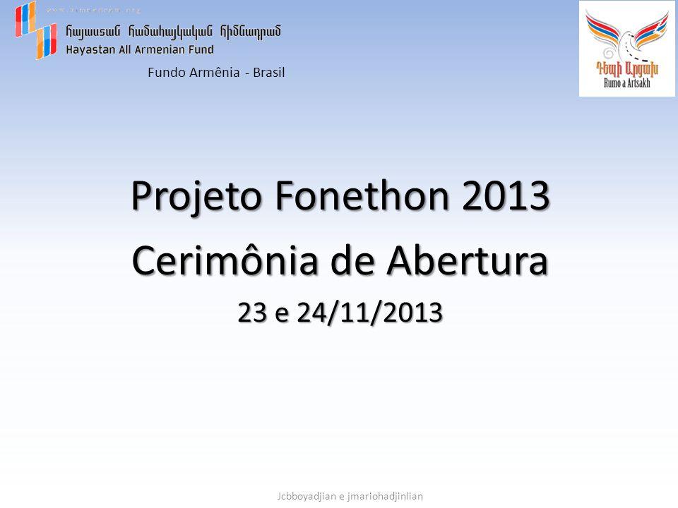 Fundo Armênia - Brasil Jcbboyadjian e jmariohadjinlian Projeto Fonethon 2013 Cerimônia de Abertura 23 e 24/11/2013
