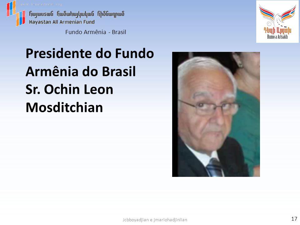 Fundo Armênia - Brasil Jcbboyadjian e jmariohadjinlian Presidente do Fundo Armênia do Brasil Sr. Ochin Leon Mosditchian 17