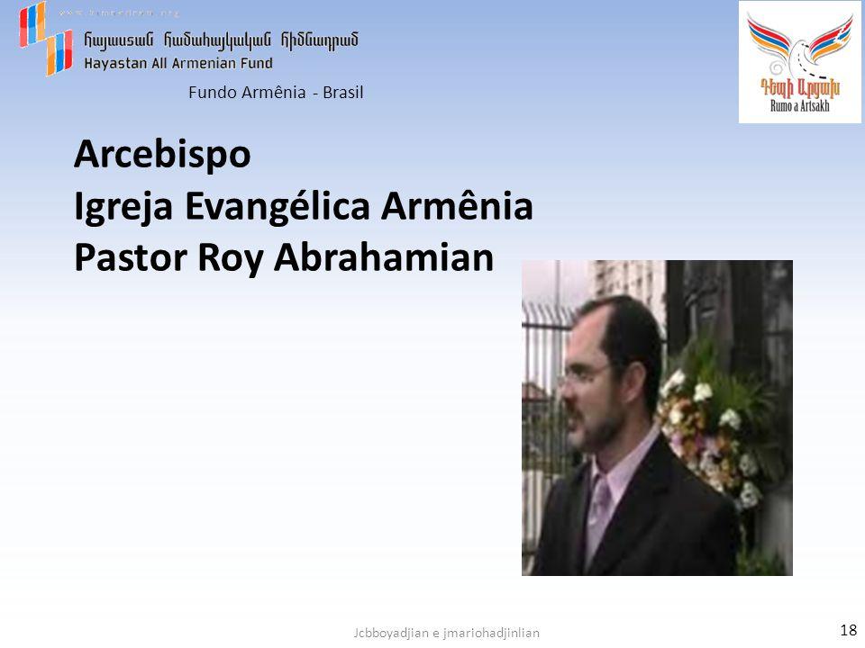 Fundo Armênia - Brasil Jcbboyadjian e jmariohadjinlian Arcebispo Igreja Evangélica Armênia Pastor Roy Abrahamian 18