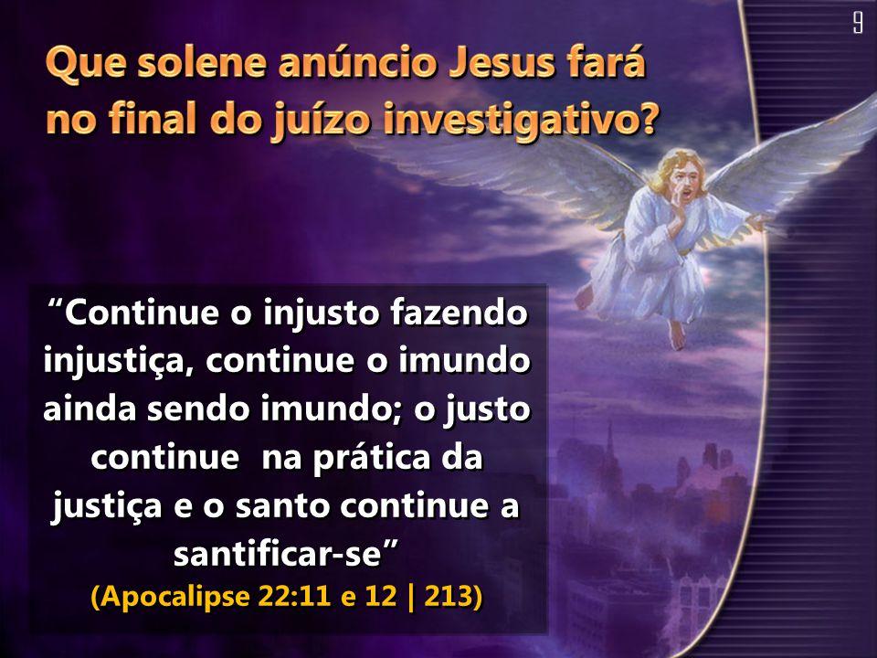 """""""Continue o injusto fazendo injustiça, continue o imundo ainda sendo imundo; o justo continue na prática da justiça e o santo continue a santificar-se"""