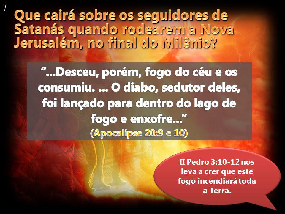 II Pedro 3:10-12 nos leva a crer que este fogo incendiará toda a Terra.