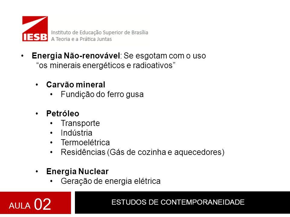 """ESTUDOS DE CONTEMPORANEIDADE Energia Não-renovável: Se esgotam com o uso """"os minerais energéticos e radioativos"""" Carvão mineral Fundição do ferro gusa"""