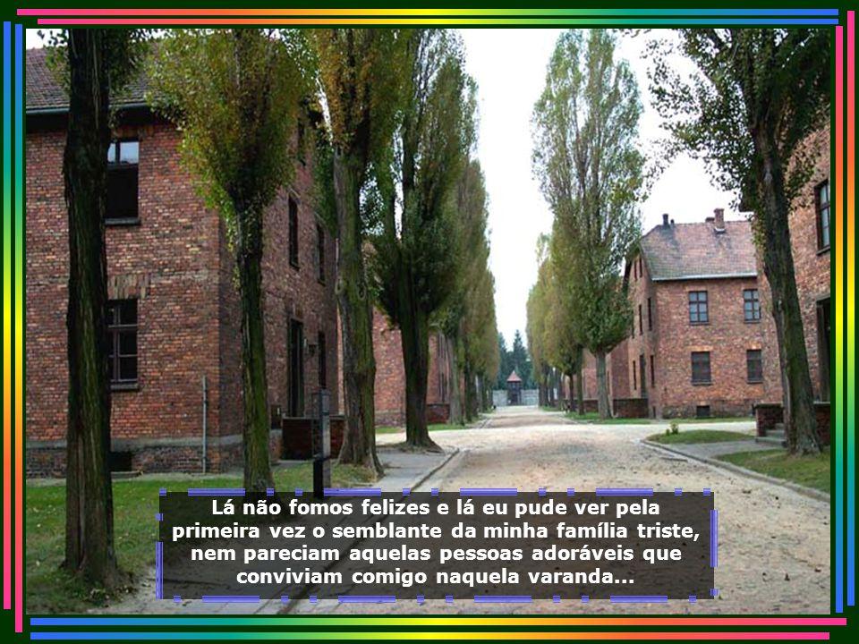 Fomos covardemente arrancados de nossa casa por soldados, fomos levados a um local que viria a ser a nossa nova casa, chamava-se Campo de Concentração