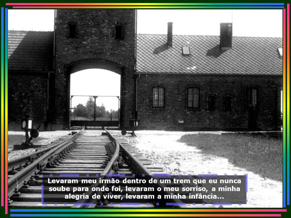 Levaram-me a estrela do pescoço também, levaram meus pais para um banho do qual eles nunca mais voltaram... Câmara de Gás - Auschwitz