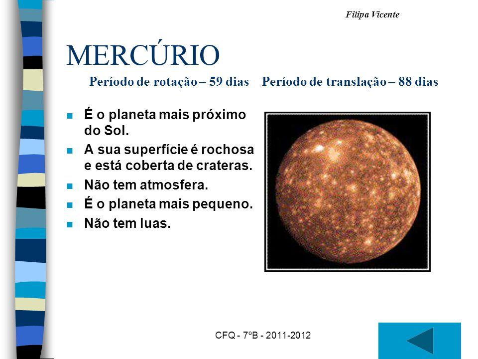 Filipa Vicente CFQ - 7ºB - 2011-2012 MERCÚRIO n É o planeta mais próximo do Sol.