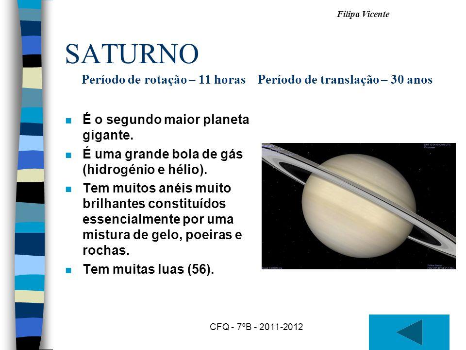 Filipa Vicente CFQ - 7ºB - 2011-2012 SATURNO n É o segundo maior planeta gigante.