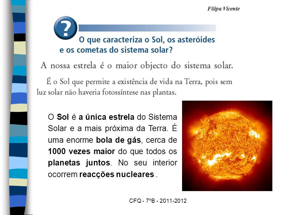 Filipa Vicente CFQ - 7ºB - 2011-2012 O Sol é a única estrela do Sistema Solar e a mais próxima da Terra.