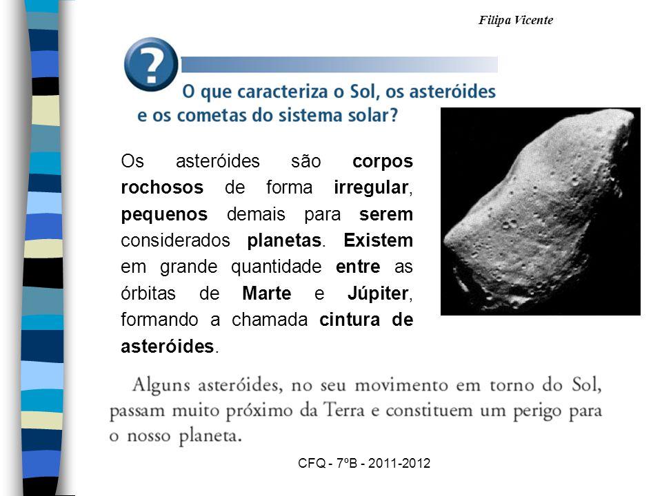 Filipa Vicente CFQ - 7ºB - 2011-2012 Os asteróides são corpos rochosos de forma irregular, pequenos demais para serem considerados planetas.