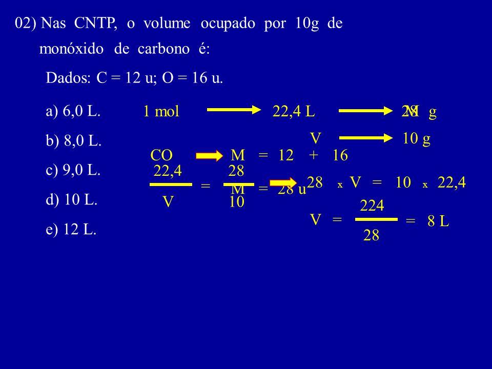 02) Nas CNTP, o volume ocupado por 10g de monóxido de carbono é: Dados: C = 12 u; O = 16 u. a) 6,0 L. b) 8,0 L. c) 9,0 L. d) 10 L. e) 12 L. =CO 1 mol