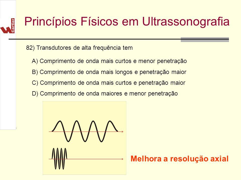 Princípios Físicos em Ultrassonografia A) Comprimento de onda mais curtos e menor penetração B) Comprimento de onda mais longos e penetração maior C)