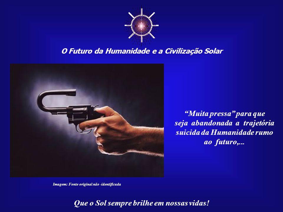 ☼ O Futuro da Humanidade e a Civilização Solar Que o Sol sempre brilhe em nossas vidas! O índice de 350 ppm de gás carbônico na atmosfera é tão soment