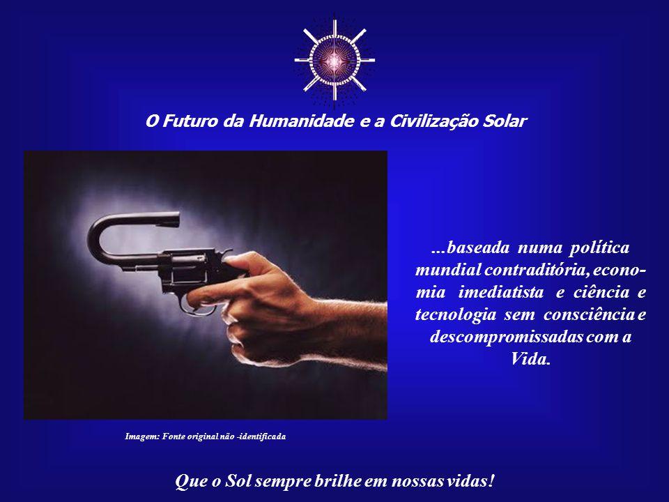 """☼ O Futuro da Humanidade e a Civilização Solar Que o Sol sempre brilhe em nossas vidas! """"Muita pressa"""" para que seja abandonada a trajetória suicida d"""