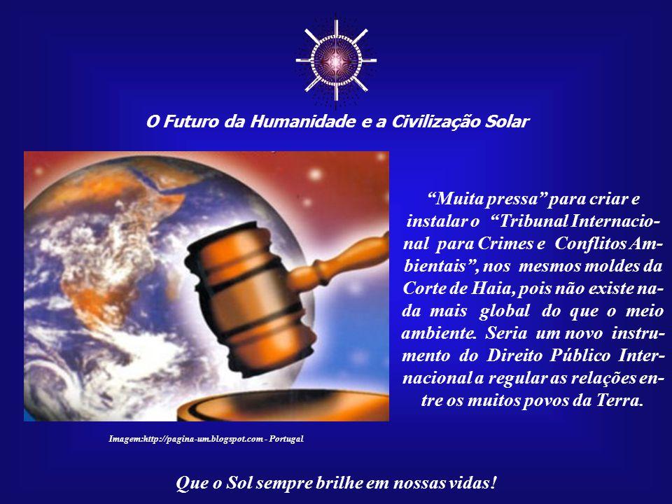 """☼ O Futuro da Humanidade e a Civilização Solar Que o Sol sempre brilhe em nossas vidas! """"Muita pressa"""" para que a Humani- dade perceba que o atual mod"""