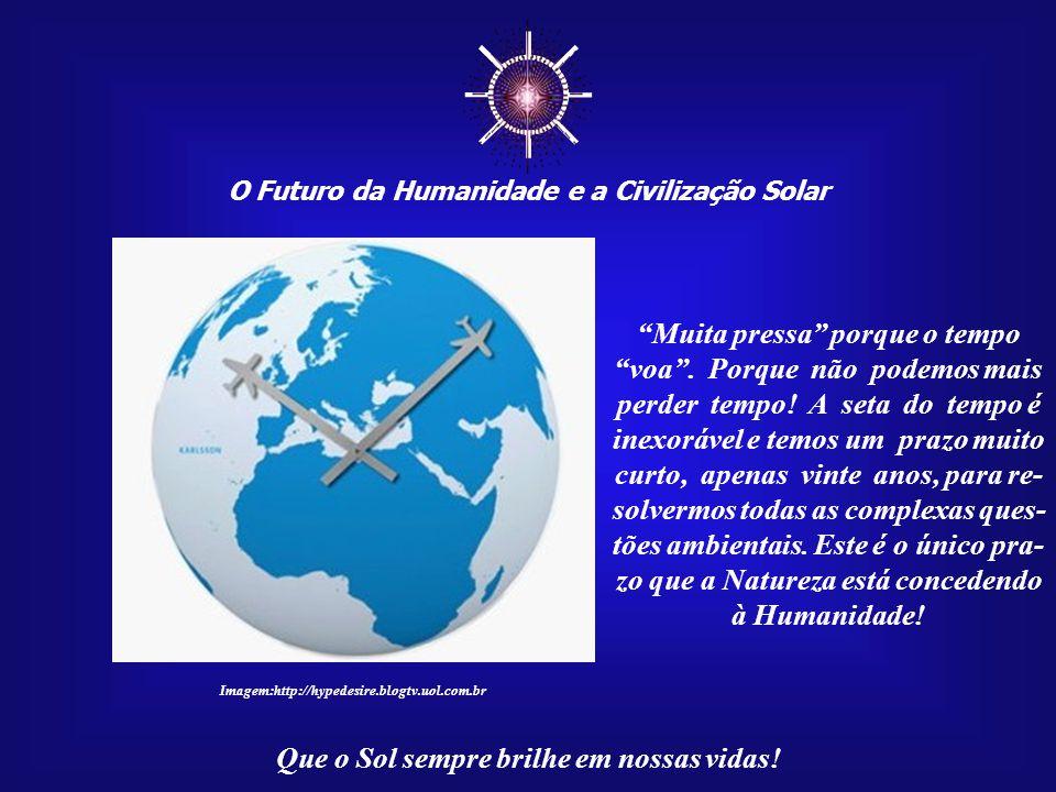 """☼ O Futuro da Humanidade e a Civilização Solar Que o Sol sempre brilhe em nossas vidas! """"Muita pressa"""" para criar e instalar o """"Tribunal Internacio- n"""