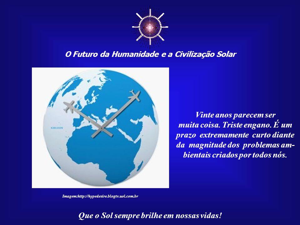 """☼ O Futuro da Humanidade e a Civilização Solar Que o Sol sempre brilhe em nossas vidas! """"Muita pressa"""" porque o tempo """"voa"""". Porque não podemos mais p"""