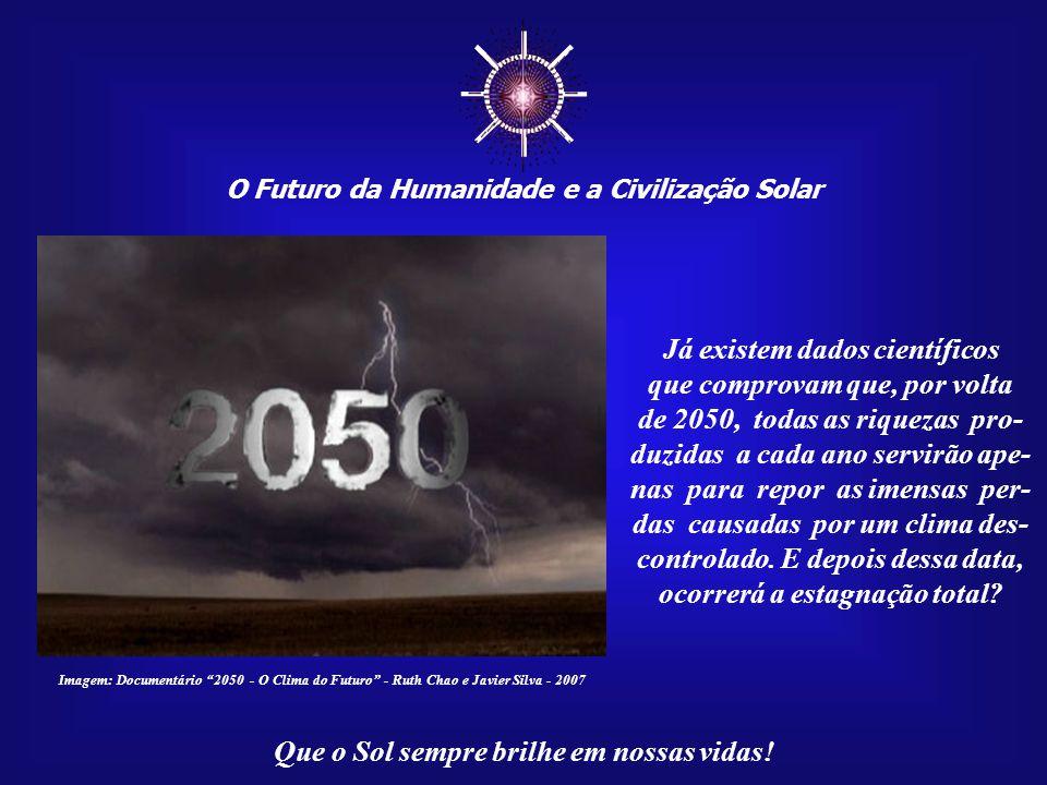 """☼ O Futuro da Humanidade e a Civilização Solar Que o Sol sempre brilhe em nossas vidas! """"É de Mikhail Gorbachev a adver- tência de que teríamos, no má"""