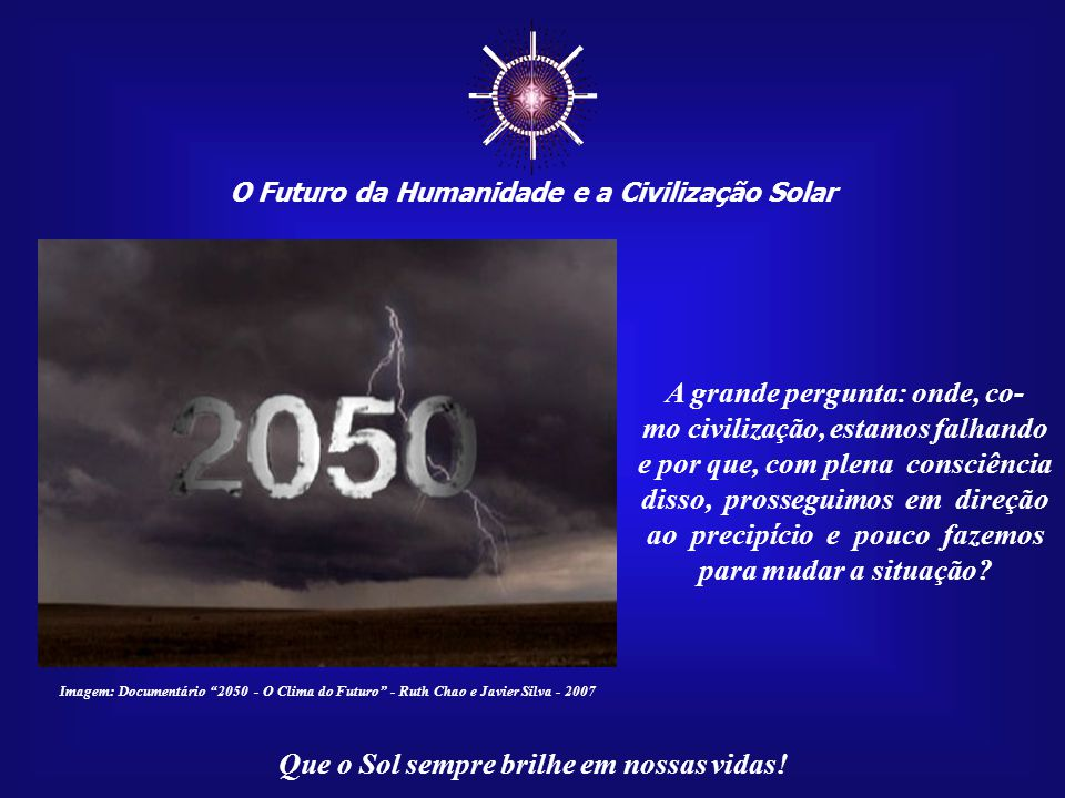 ☼ O Futuro da Humanidade e a Civilização Solar Que o Sol sempre brilhe em nossas vidas! Já existem dados científicos que comprovam que, por volta de 2