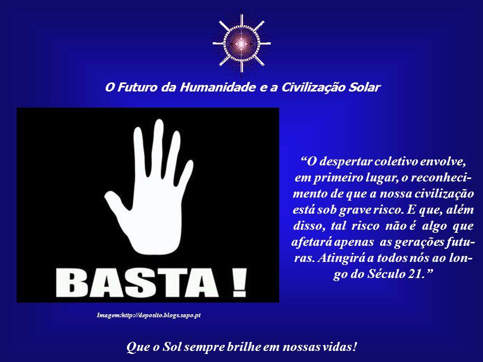 ☼ O Futuro da Humanidade e a Civilização Solar Que o Sol sempre brilhe em nossas vidas! O Brasil, neste ano de 2008, está so- frendo muito com as temp